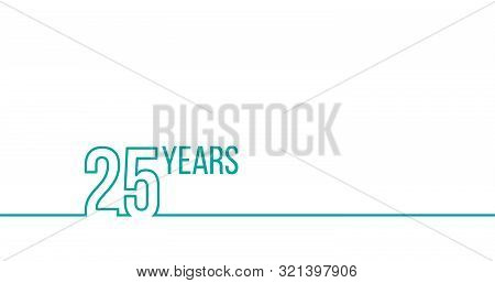 25 Years Anniversary Or Birthday. Linear Outline Graphics. Can Be Used For Printing Materials, Brouc