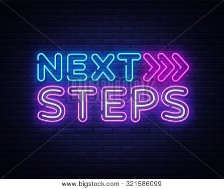 Next Steps Neon Sign Vector. Next Steps Design Template Neon Sign, Light Banner, Nightly Bright Adve