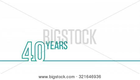 40 Years Anniversary Or Birthday. Linear Outline Graphics. Can Be Used For Printing Materials, Brouc