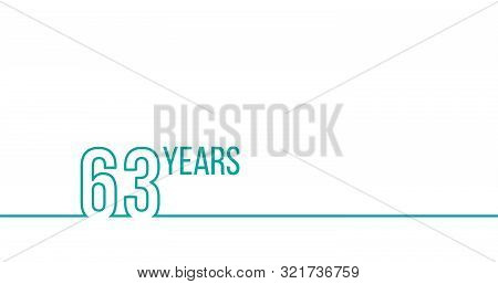 63 Years Anniversary Or Birthday. Linear Outline Graphics. Can Be Used For Printing Materials, Brouc