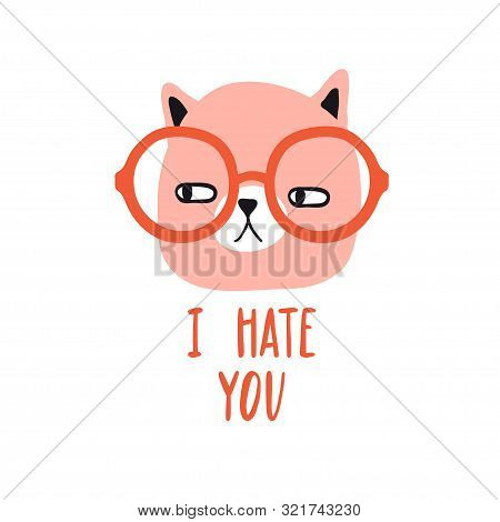 I hate you. Funny grumpy cat with glasses. Design for card, print, poster. Pet vector illustration. Cartoon doodle animals images. Cute kitten with lettering. Hand drawn character poster