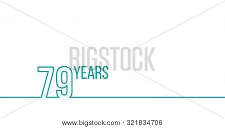 79 Years Anniversary Or Birthday. Linear Outline Graphics. Can Be Used For Printing Materials, Brouc