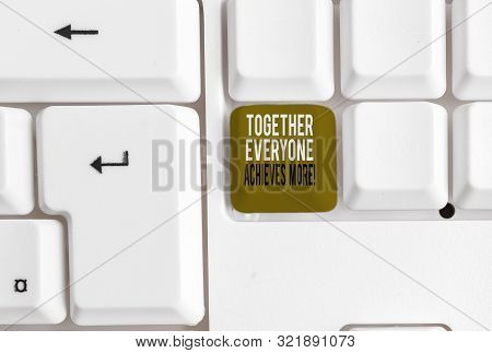 Text sign showing Together Everyone Achieves More. Conceptual photo Members create synergy with strong sense mutual commitment White pc keyboard with empty note paper above white background key copy space. poster