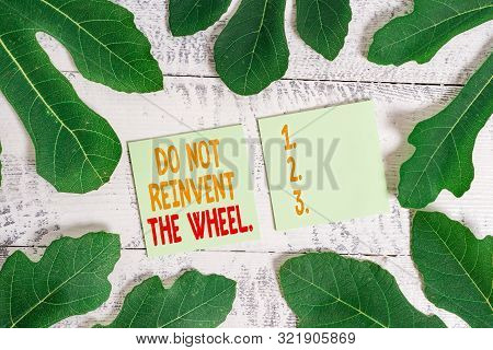 Text sign showing Do Not Reinvent The Wheel. Conceptual photo stop duplicating a basic method previously done. poster