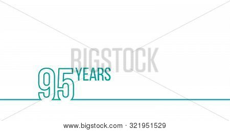 95 Years Anniversary Or Birthday. Linear Outline Graphics. Can Be Used For Printing Materials, Brouc