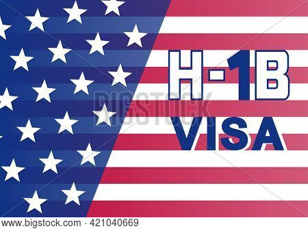 H1b Visa Usa Background, Temporary Work Visa For Foreign Skilled Workers In Specialty Occupation. Bu