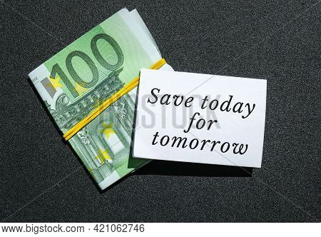 Paper Note Written Text Savings. Save Money. Save Today For Tomorrow Euro Banknotes. Money, Business