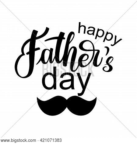 Vector Greeting Card Happy Fathers Day With Mustache Isolated On White Background. Hand Written Lett