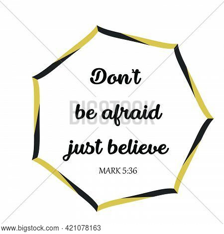Don't Be Afraid Just Believe, Bible Verse For Print Or Use As Poster, Card, Flyer Or T Shirt