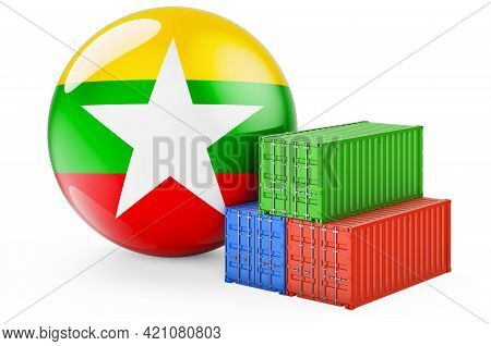 Cargo Containers With Myanmar Flag. Freight Shipping In Myanmar, 3d Rendering Isolated On White Back