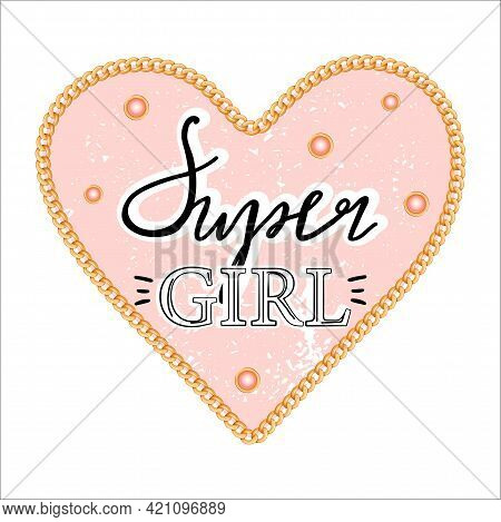 Girl Slogan For T Shirt With Heart And Golden Accessory. Trendy Typography Slogan Design. Vector Ill