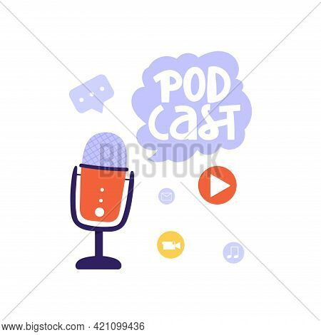 Podcasting, Broadcasting, Online Radio Or Interview Illustration. Studio Microphone With Lettering