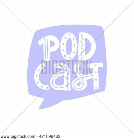 Podcast Lettering In Speech Bubble. Podcasting, Broadcasting, Online Radio Or Interview Illustration