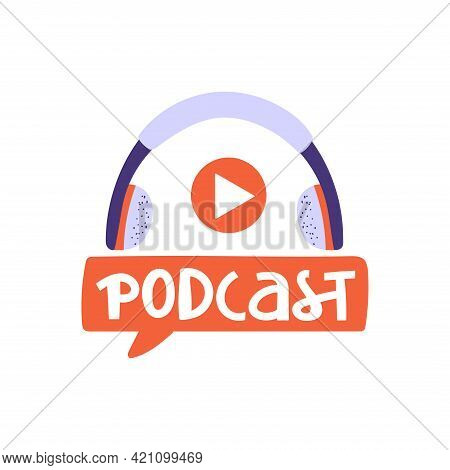 Podcasting, Broadcasting, Online Radio Or Interview Composition. Headphone With Lettering Word