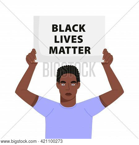 Black Lives Matter Concept Illustration. Man Holding Placard And Protesting About Human Rights Of Bl