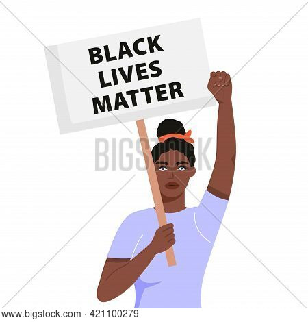 Black Lives Matter Concept Illustration. Woman Holding Placard And Protesting About Human Rights Of