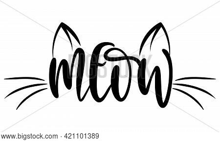 Meow - Words With Cat Mustache. - Funny Pet Vector Saying With Kitty Face. Good For Scrap Booking, P
