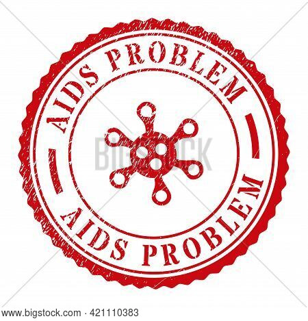 Red Aids Problem Seal With Icon Inside. Vector Aids Problem Seal Stamp With Circle And Rosette Eleme
