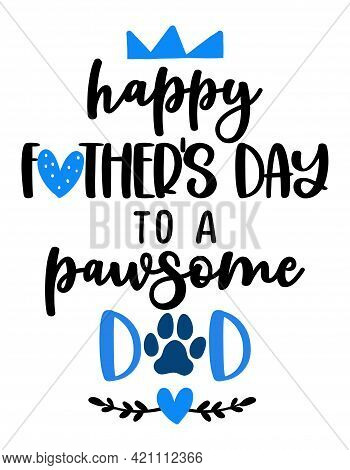 Happy Father's Day To A Pawsome (awesome) Dad - Funny Quote Design. Funny Pet Vector Saying With Pup