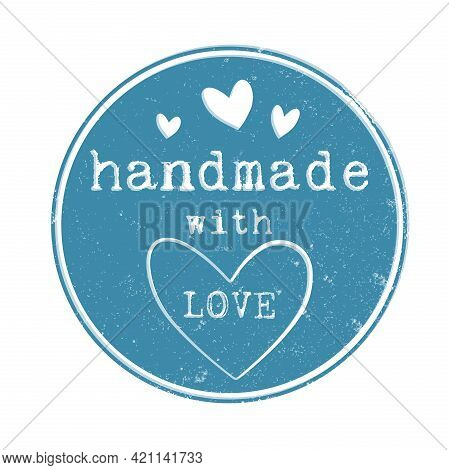 Blue Round Grungy Handmade With Love Label Or Stamp With Hearts Isolated On White Vector Illustratio