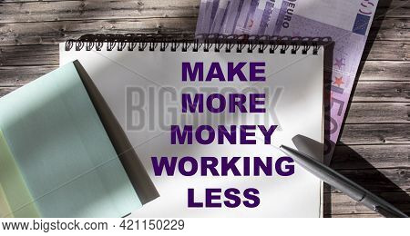 Make More Money By Working Less - Handwritten Text On Notepad With Euro, Business Productivity, Effi