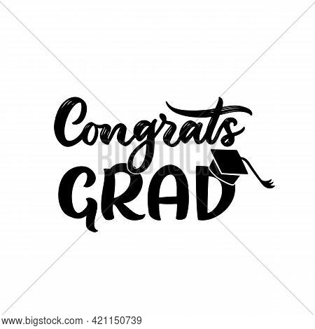 Congrats Grad With Graduation Cap. Hand Script Lettering Style. Template Foe Greeting Card, T Shirt