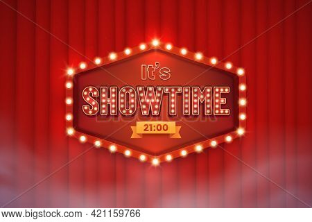 Shining Showtime Sign Against The Backdrop Of A Red Curtain. Signboard With Glowing Bulbs In Retro S