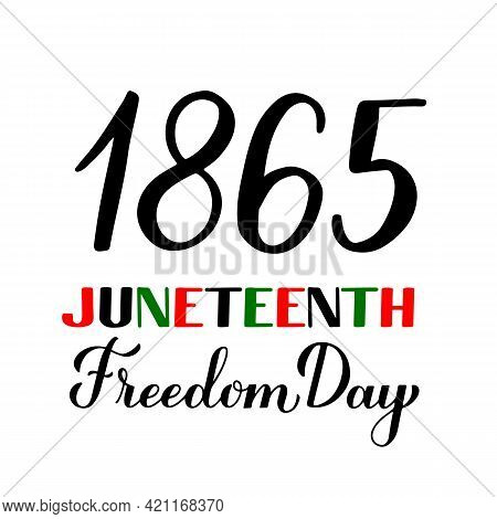 Juneteenth Freedom Day Calligraphy Hand Lettering Isolated On White. African American Holiday On Jun