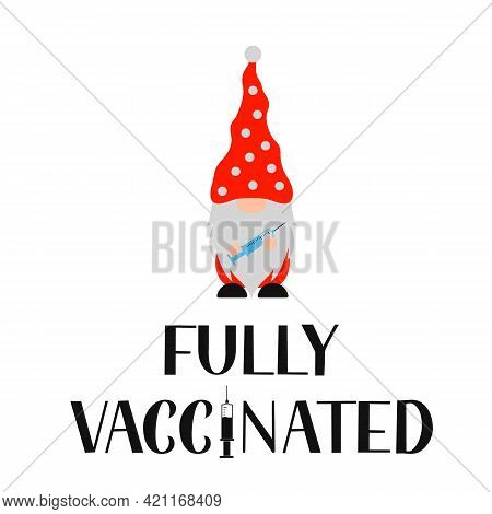 Fully Vaccinated Hand Lettering With Cute Gnome Holding Syringe. Vaccination For Coronavirus Covid-1