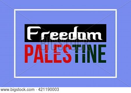 Freedom Palestine Quote Vector Background, Poster, T-shirt Design. Save Palestine From Israel.