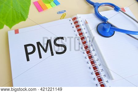 Premenstrual Syndrome Pms Text Written In Notebook With Stethoscope. Medical And Pms, Premenstrual S