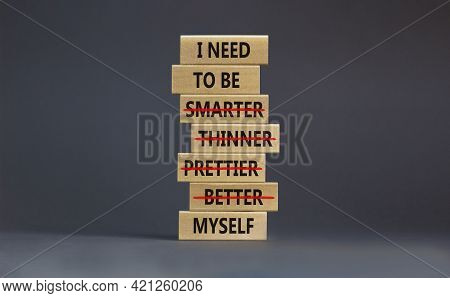 Be Myself Symbol. Businessman Hand. Wooden Blocks With Words 'i Need To Be Myself, Not Smarter, Thin