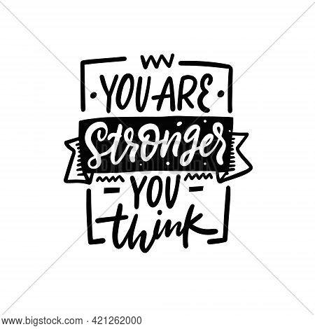You Are Stronger You Think. Black Color Lettering Phrase. Motivational Poster Text.