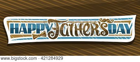 Vector Banner For Father's Day, Cut Paper Sign With Illustration Of Chocolate Bow Tie And Cartoon Mo