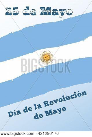 Dia De La Revolucion De Mayo - May Revolution Day In Spanish. Vector Design Of Flag And Text For Arg