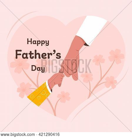 Happy Father's Day Celebration. A Hand Of Child Is Holding The Hand Of The Dad.