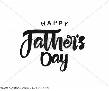 Calligraphic Brush Type Lettering Composition Of Happy Fathers Day. Greeting Card