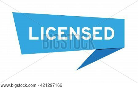 Blue Color Speech Banner With Word Licensed On White Background