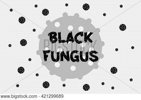 Black Fungus Disease Vector Illustration Design. Coronavirus Sign Background. Black Fungus New Virus