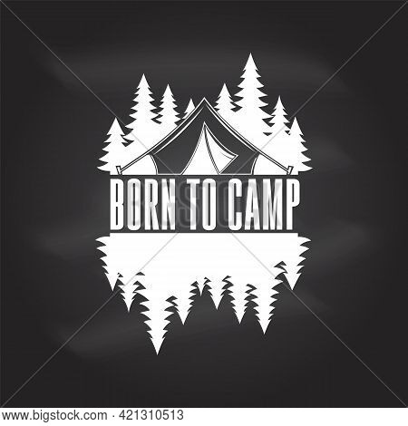 Born To Camp. Camping Quote. Vector On The Chalkboard Concept For Shirt Or Logo, Print, Stamp Or Tee