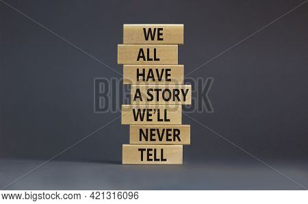 We All Have A Story We Will Never Tell Symbol. Blocks With Words We All Have A Story We Will Never T