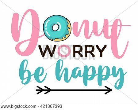 Donut Worry Be Happy. Donut Funny Quote. Doughnut Vector Poster