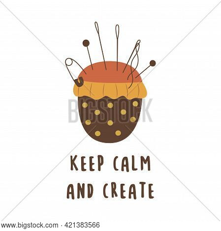 Needle Pillow. Inscription Keep Calm And Create. Colorful Vector Illustration In Hand Drawn Style Is
