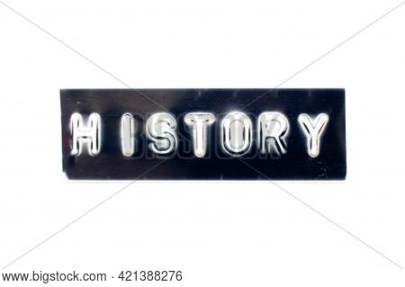 Embossed Letter In Word History On Black Banner With White Background