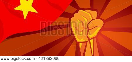 Vietnam Vietnamese Flag And Hand Fist Symbol Of Socialism Red Patriotism Independence Nationalism Co