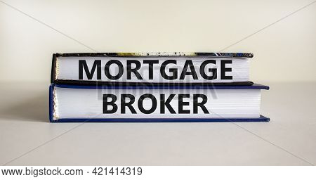 Mortgage Broker Symbol. Concept Words 'mortgage Broker' On Books On A Beautiful White Background. Bu