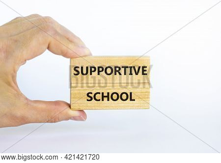 Supportive School Symbol. Wooden Blocks With Words 'supportive School' On Beautiful White Background