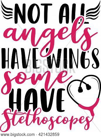 Not All Angels Have Wings Some Have Stethoscopes. Vector File. Nurse Quote Clipart.