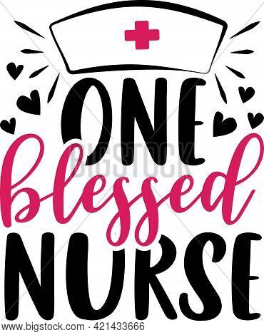 One Blessed Nurse. Nurse Saying And Quote Design