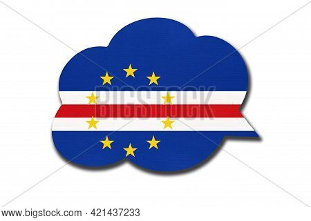 3d Speech Bubble With Cape Verdean National Flag Isolated On White Background. Speak And Learn Langu